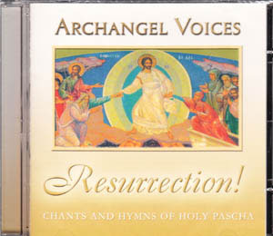 Resurrection! Hymns and Chants of Holy Pascha